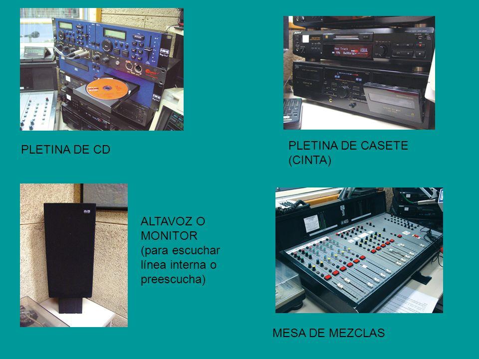 PLETINA DE CD PLETINA DE CASETE (CINTA) ALTAVOZ O MONITOR (para escuchar línea interna o preescucha) MESA DE MEZCLAS