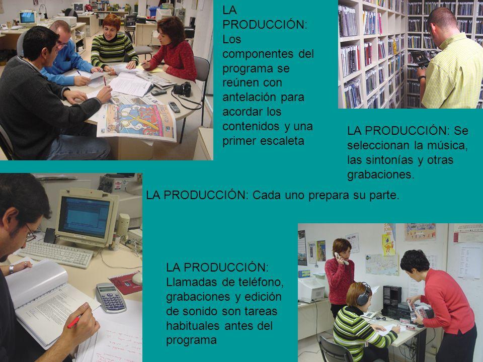 LA PRODUCCIÓN: Los componentes del programa se reúnen con antelación para acordar los contenidos y una primer escaleta LA PRODUCCIÓN: Cada uno prepara