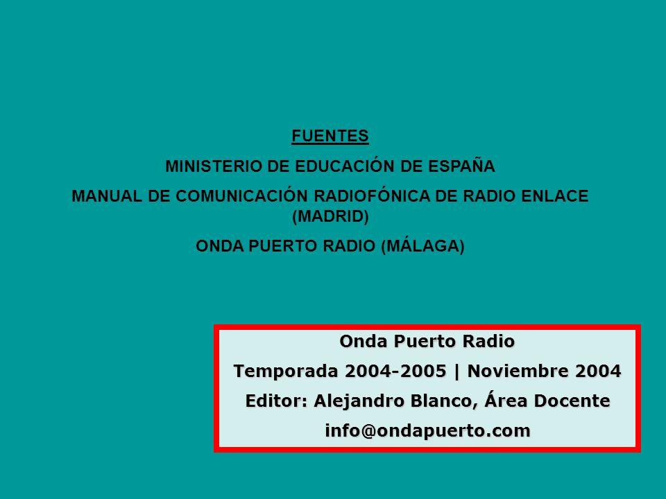 Onda Puerto Radio Temporada 2004-2005 | Noviembre 2004 Editor: Alejandro Blanco, Área Docente info@ondapuerto.com FUENTES MINISTERIO DE EDUCACIÓN DE E