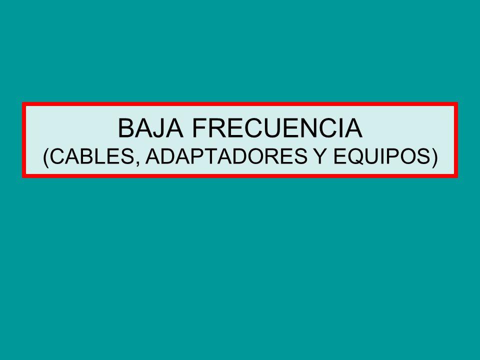 BAJA FRECUENCIA (CABLES, ADAPTADORES Y EQUIPOS)