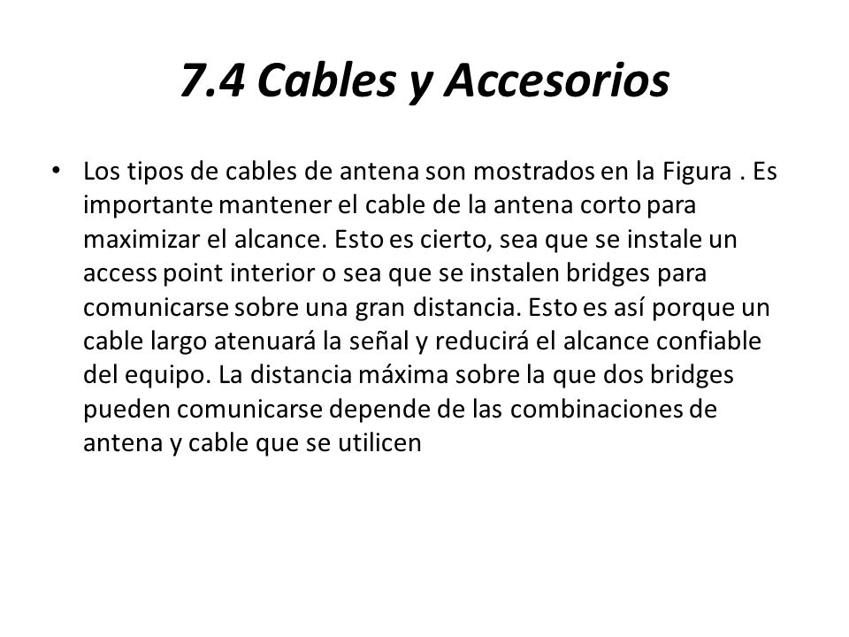 7.4 Cables y Accesorios Los tipos de cables de antena son mostrados en la Figura. Es importante mantener el cable de la antena corto para maximizar el