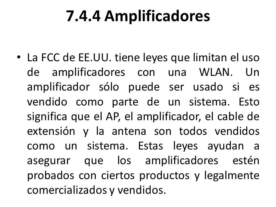 7.4.4 Amplificadores La FCC de EE.UU. tiene leyes que limitan el uso de amplificadores con una WLAN. Un amplificador sólo puede ser usado si es vendid