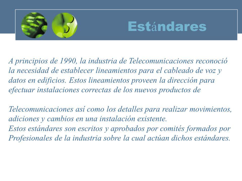 Est á ndares A principios de 1990, la industria de Telecomunicaciones reconoció la necesidad de establecer lineamientos para el cableado de voz y datos en edificios.