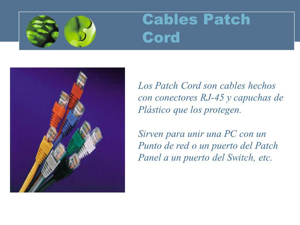 Cables Patch Cord Los Patch Cord son cables hechos con conectores RJ-45 y capuchas de Plástico que los protegen.