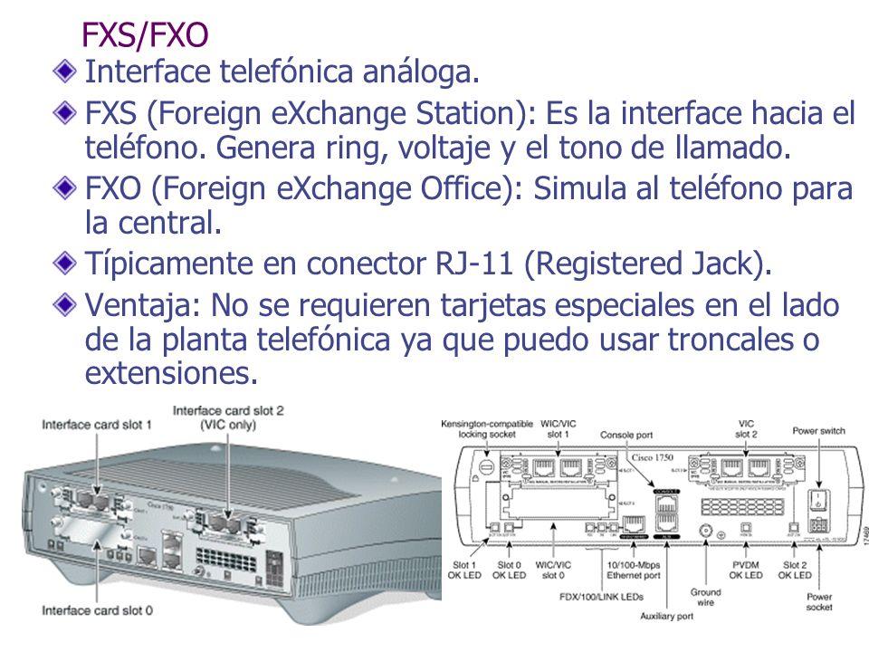 FXS/FXO Interface telefónica análoga. FXS (Foreign eXchange Station): Es la interface hacia el teléfono. Genera ring, voltaje y el tono de llamado. FX