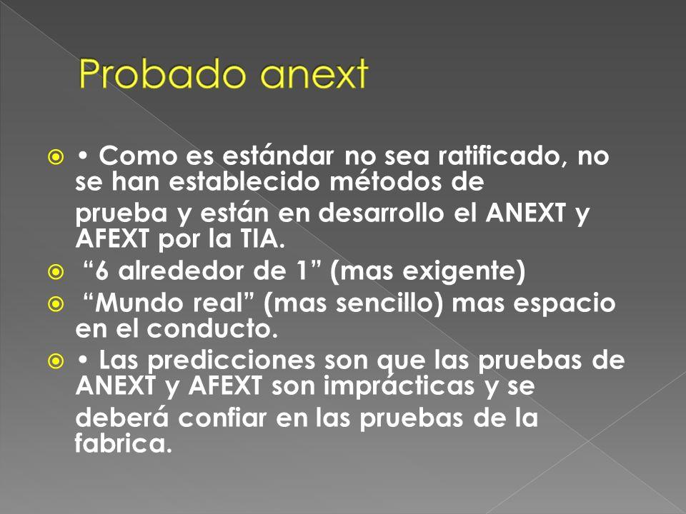 Como es estándar no sea ratificado, no se han establecido métodos de prueba y están en desarrollo el ANEXT y AFEXT por la TIA. 6 alrededor de 1 (mas e