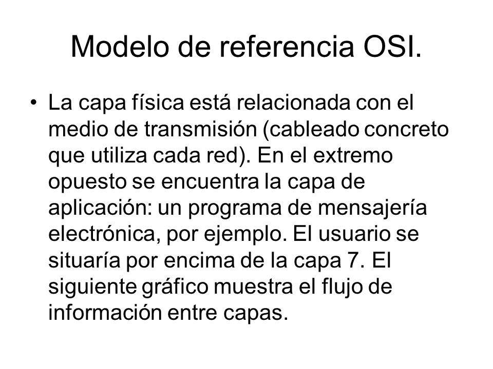Modelo de referencia OSI. La capa física está relacionada con el medio de transmisión (cableado concreto que utiliza cada red). En el extremo opuesto