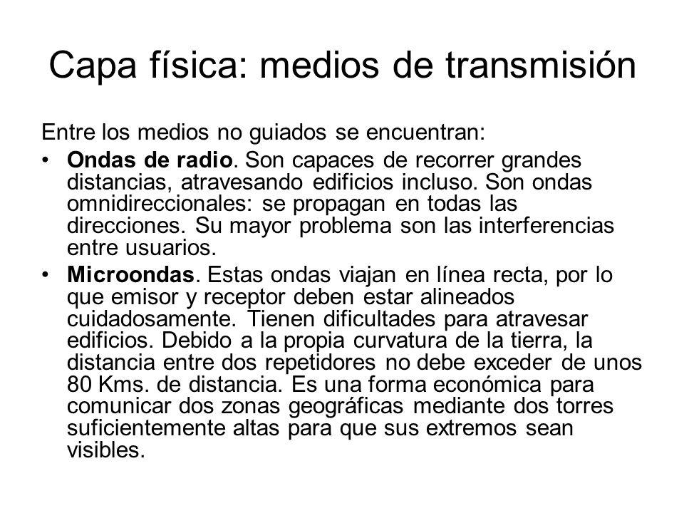 Capa física: medios de transmisión Entre los medios no guiados se encuentran: Ondas de radio. Son capaces de recorrer grandes distancias, atravesando