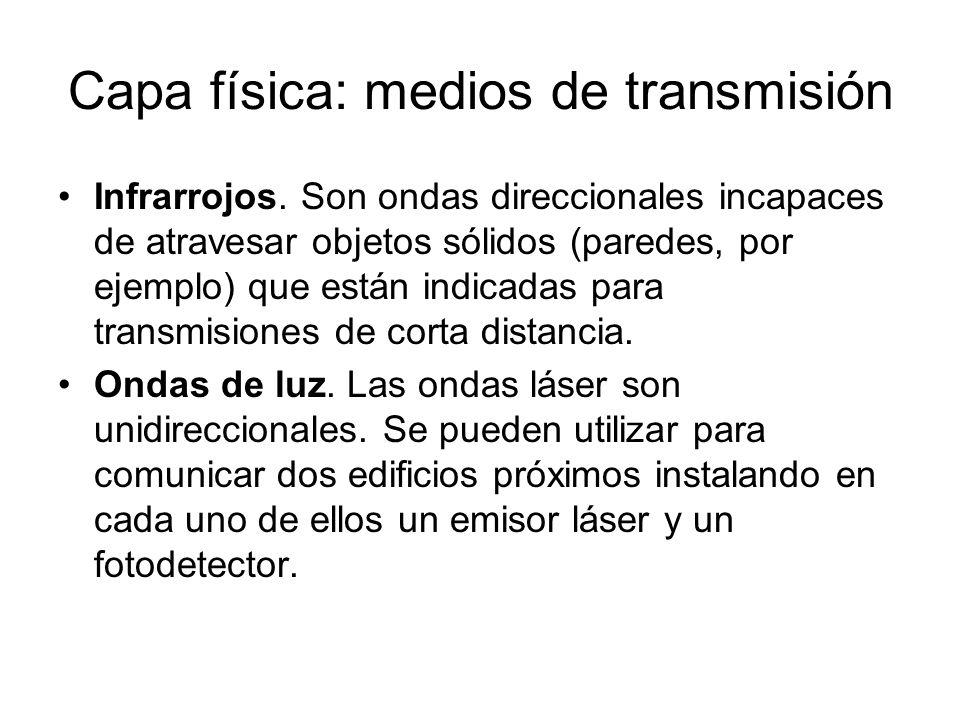 Capa física: medios de transmisión Infrarrojos. Son ondas direccionales incapaces de atravesar objetos sólidos (paredes, por ejemplo) que están indica