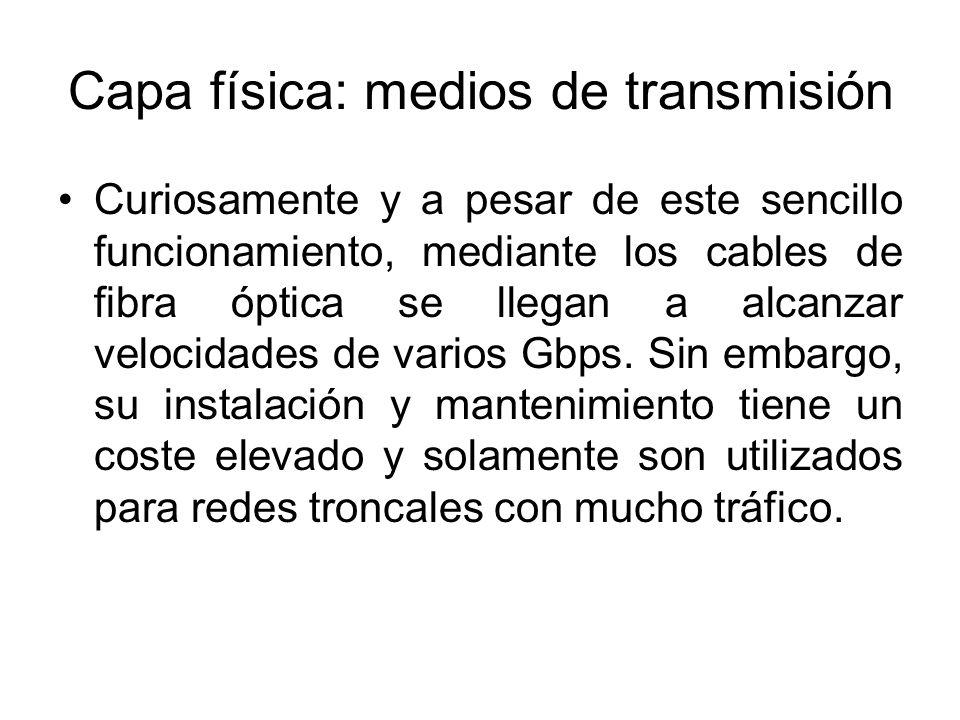 Capa física: medios de transmisión Curiosamente y a pesar de este sencillo funcionamiento, mediante los cables de fibra óptica se llegan a alcanzar ve