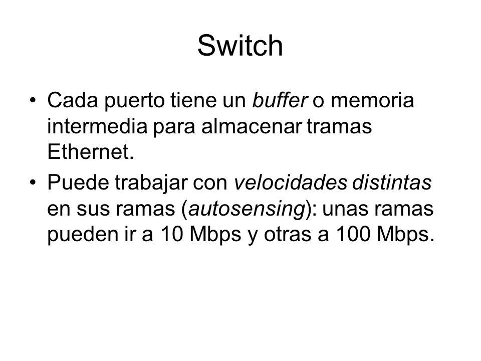 Switch Cada puerto tiene un buffer o memoria intermedia para almacenar tramas Ethernet. Puede trabajar con velocidades distintas en sus ramas (autosen