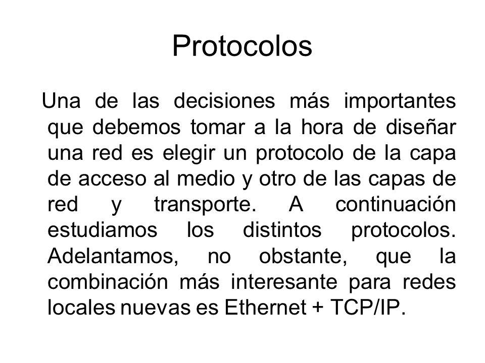 Protocolos Una de las decisiones más importantes que debemos tomar a la hora de diseñar una red es elegir un protocolo de la capa de acceso al medio y