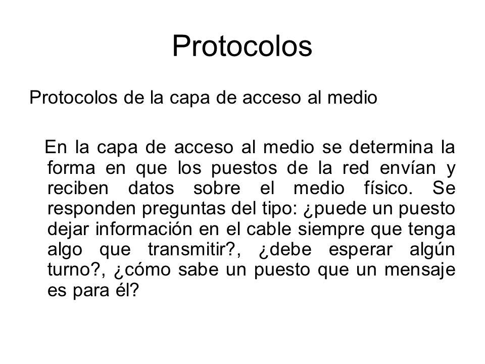 Protocolos Protocolos de la capa de acceso al medio En la capa de acceso al medio se determina la forma en que los puestos de la red envían y reciben