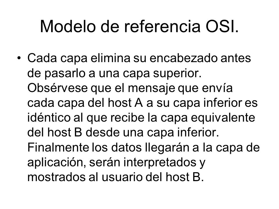 Modelo de referencia OSI. Cada capa elimina su encabezado antes de pasarlo a una capa superior. Obsérvese que el mensaje que envía cada capa del host