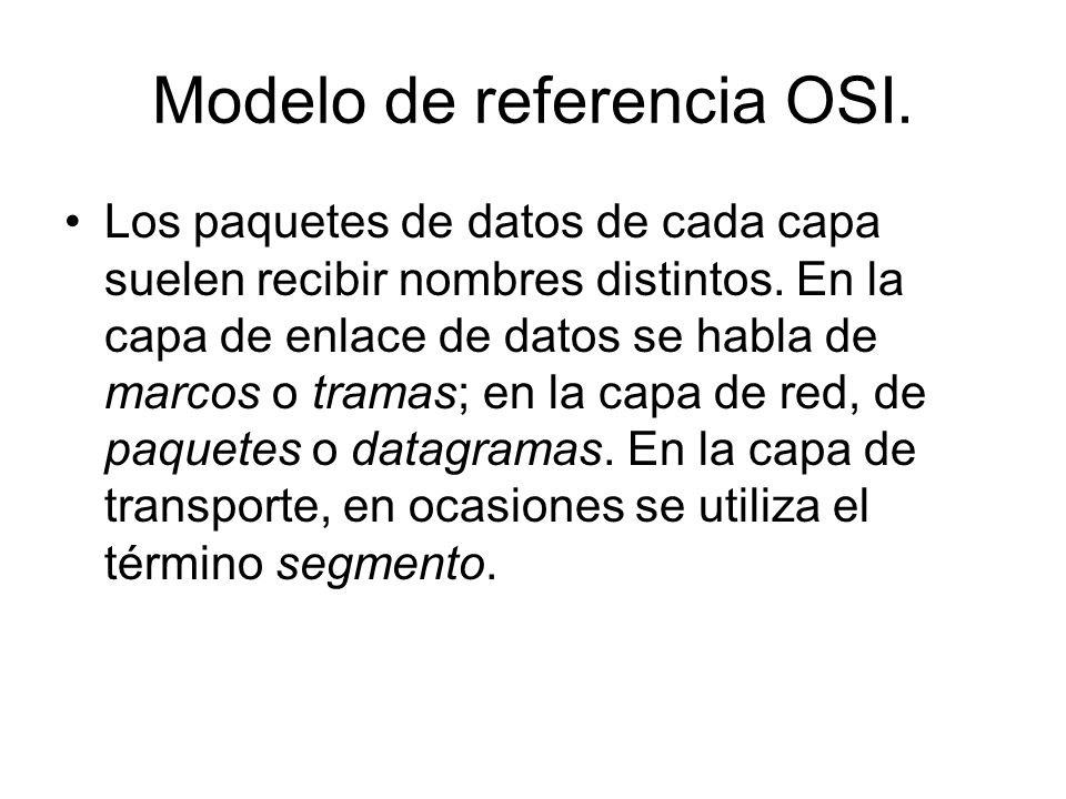 Modelo de referencia OSI. Los paquetes de datos de cada capa suelen recibir nombres distintos. En la capa de enlace de datos se habla de marcos o tram