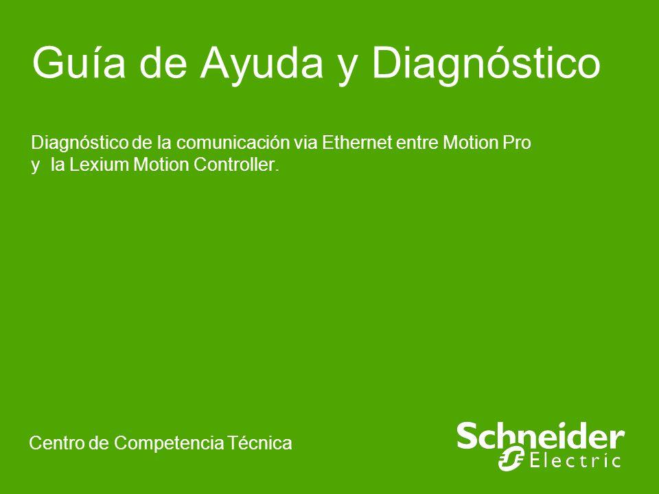 Guía de Ayuda y Diagnóstico Diagnóstico de la comunicación via Ethernet entre Motion Pro y la Lexium Motion Controller. Centro de Competencia Técnica