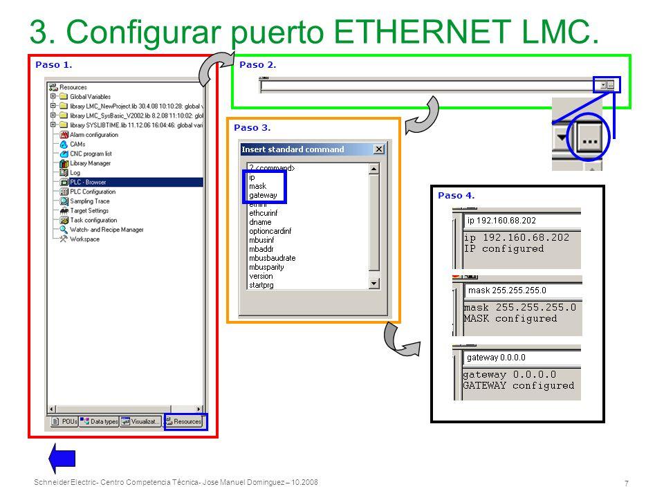 Schneider Electric 7 - Centro Competencia Técnica- Jose Manuel Dominguez – 10.2008 3. Configurar puerto ETHERNET LMC. Paso 1.Paso 2. Paso 3. Paso 4.