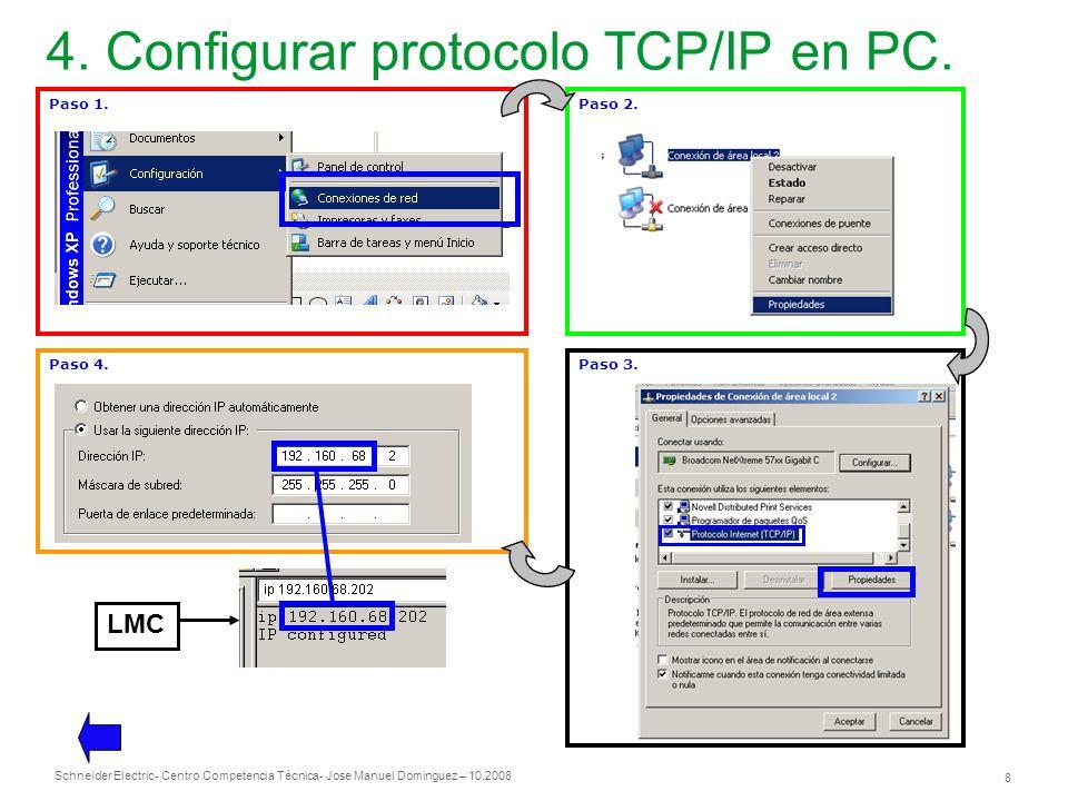 Schneider Electric 8 - Centro Competencia Técnica- Jose Manuel Dominguez – 10.2008 4. Configurar protocolo TCP/IP en PC. Paso 1.Paso 2. Paso 3.Paso 4.