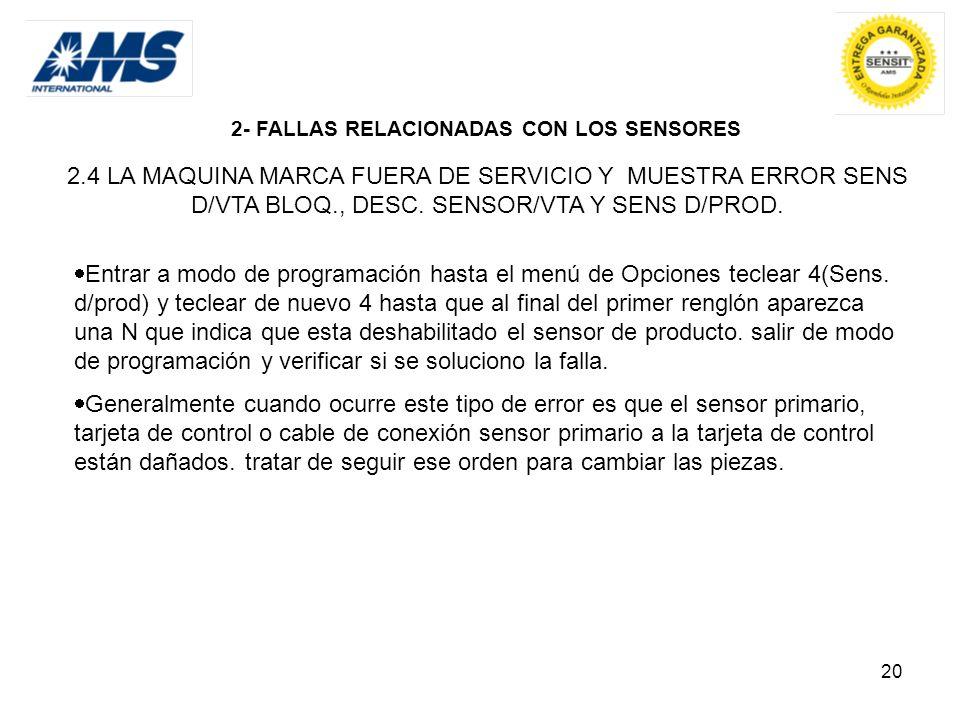 20 2- FALLAS RELACIONADAS CON LOS SENSORES 2.4 LA MAQUINA MARCA FUERA DE SERVICIO Y MUESTRA ERROR SENS D/VTA BLOQ., DESC. SENSOR/VTA Y SENS D/PROD. En
