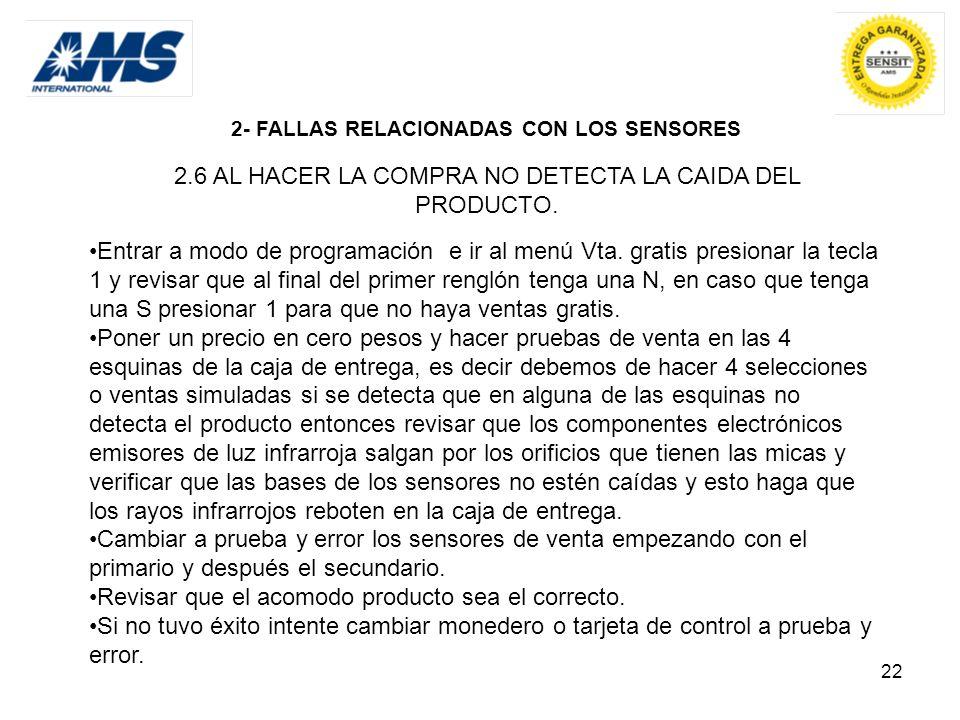 22 2- FALLAS RELACIONADAS CON LOS SENSORES 2.6 AL HACER LA COMPRA NO DETECTA LA CAIDA DEL PRODUCTO. Entrar a modo de programación e ir al menú Vta. gr