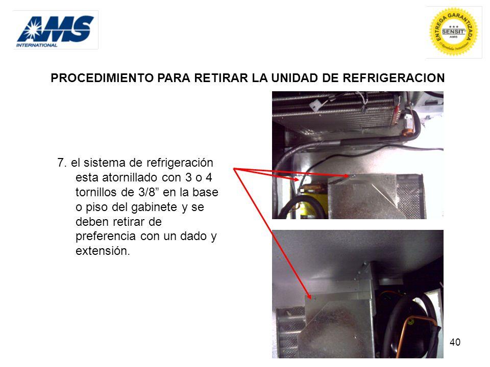 40 PROCEDIMIENTO PARA RETIRAR LA UNIDAD DE REFRIGERACION 7. el sistema de refrigeración esta atornillado con 3 o 4 tornillos de 3/8 en la base o piso