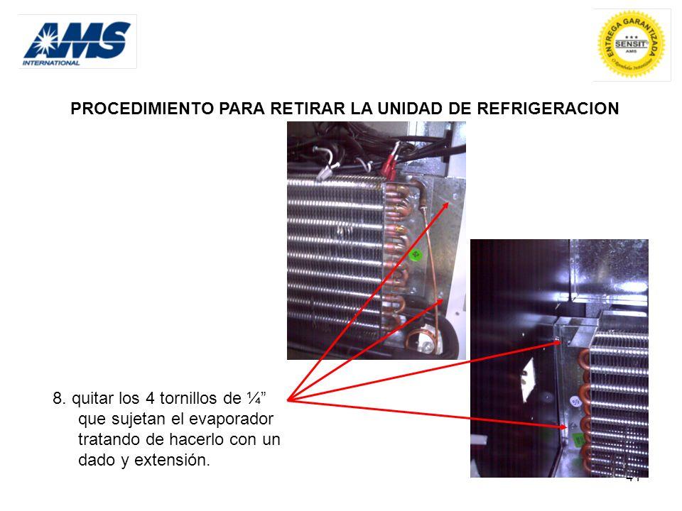 41 PROCEDIMIENTO PARA RETIRAR LA UNIDAD DE REFRIGERACION 8. quitar los 4 tornillos de ¼ que sujetan el evaporador tratando de hacerlo con un dado y ex