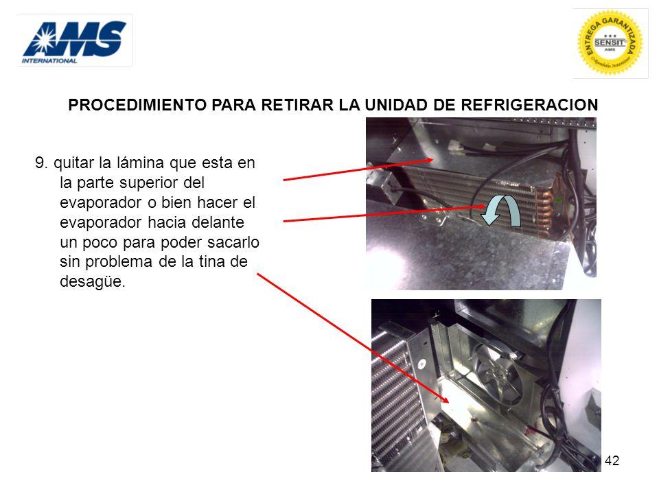 42 PROCEDIMIENTO PARA RETIRAR LA UNIDAD DE REFRIGERACION 9. quitar la lámina que esta en la parte superior del evaporador o bien hacer el evaporador h