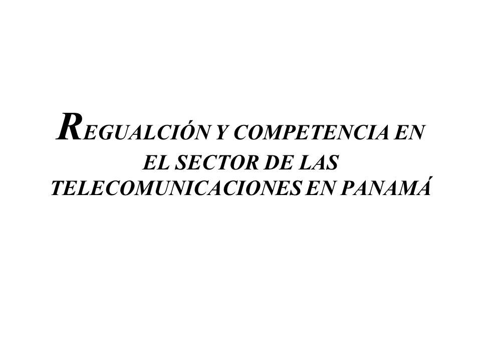 R EGUALCIÓN Y COMPETENCIA EN EL SECTOR DE LAS TELECOMUNICACIONES EN PANAMÁ