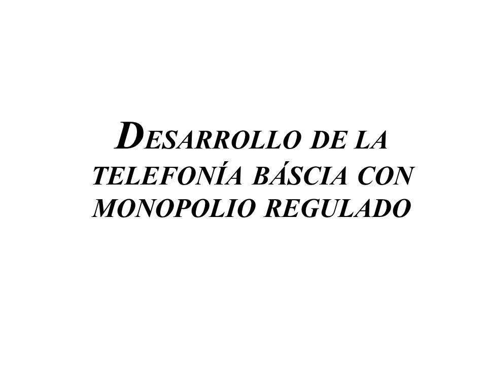 D ESARROLLO DE LA TELEFONÍA BÁSCIA CON MONOPOLIO REGULADO