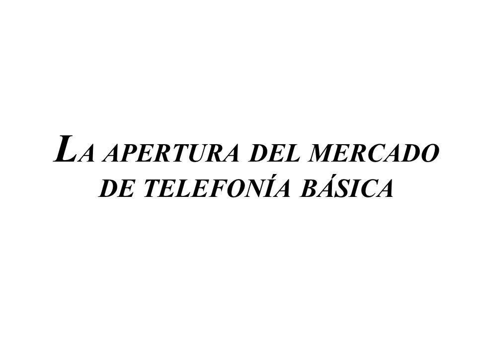 L A APERTURA DEL MERCADO DE TELEFONÍA BÁSICA