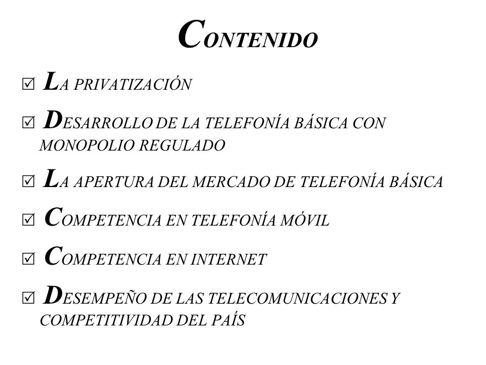 C ONTENIDO L A PRIVATIZACIÓN D ESARROLLO DE LA TELEFONÍA BÁSICA CON MONOPOLIO REGULADO L A APERTURA DEL MERCADO DE TELEFONÍA BÁSICA C OMPETENCIA EN TE