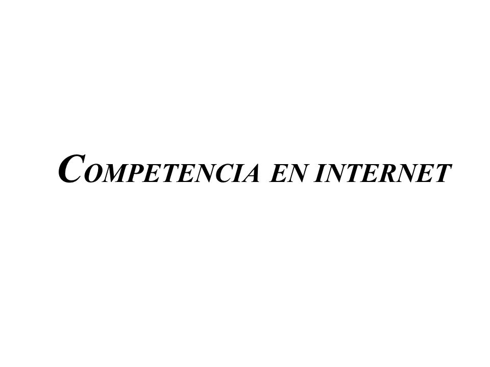 C OMPETENCIA EN INTERNET