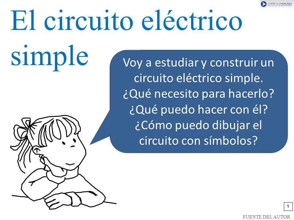1 El circuito eléctrico simple FUENTE DEL AUTOR Voy a estudiar y construir un circuito eléctrico simple.