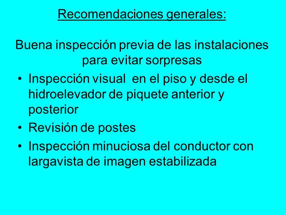 Recomendaciones generales: Buena inspección previa de las instalaciones para evitar sorpresas Inspección visual en el piso y desde el hidroelevador de
