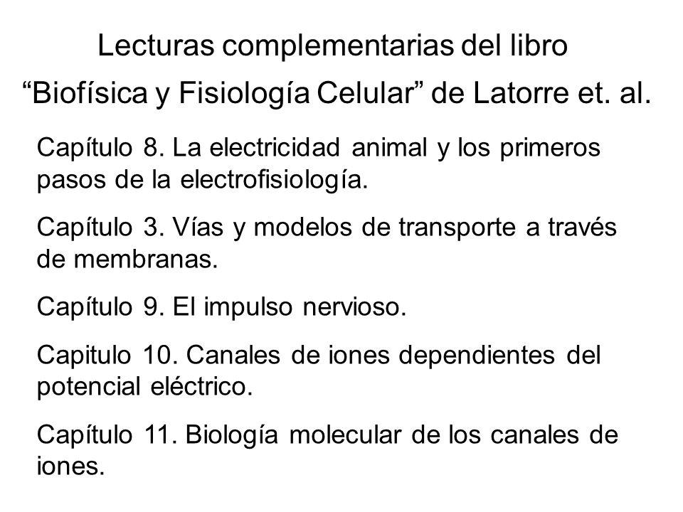 Lecturas complementarias del libro Biofísica y Fisiología Celular de Latorre et. al. Capítulo 8. La electricidad animal y los primeros pasos de la ele