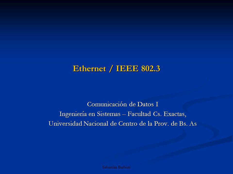 Sebastián Barbieri Ethernet / IEEE 802.3 Comunicación de Datos I Ingeniería en Sistemas – Facultad Cs.