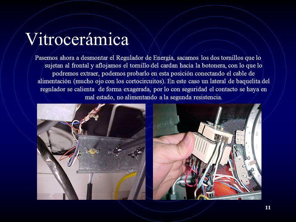 11 Vitrocerámica Pasemos ahora a desmontar el Regulador de Energía, sacamos los dos tornillos que lo sujetan al frontal y aflojamos el tornillo del ca