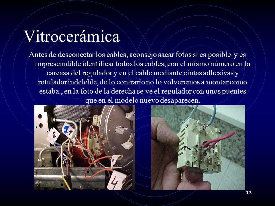 12 Vitrocerámica Antes de desconectar los cables, aconsejo sacar fotos si es posible y es imprescindible identificar todos los cables, con el mismo nú