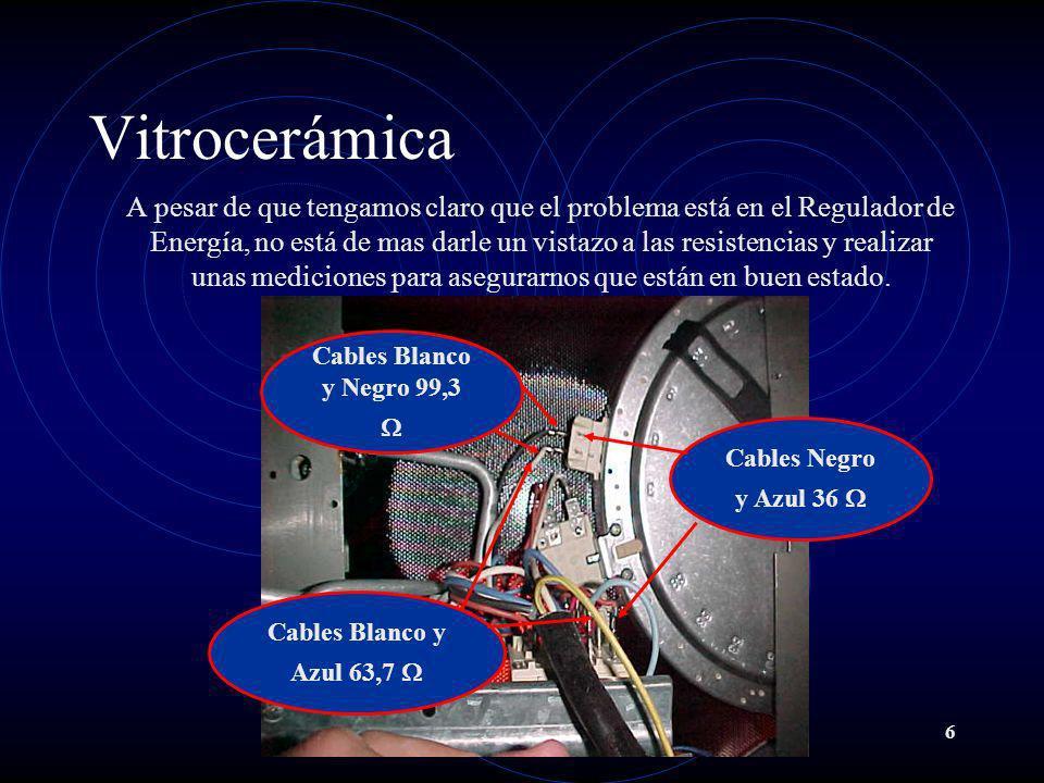 6 Vitrocerámica A pesar de que tengamos claro que el problema está en el Regulador de Energía, no está de mas darle un vistazo a las resistencias y re