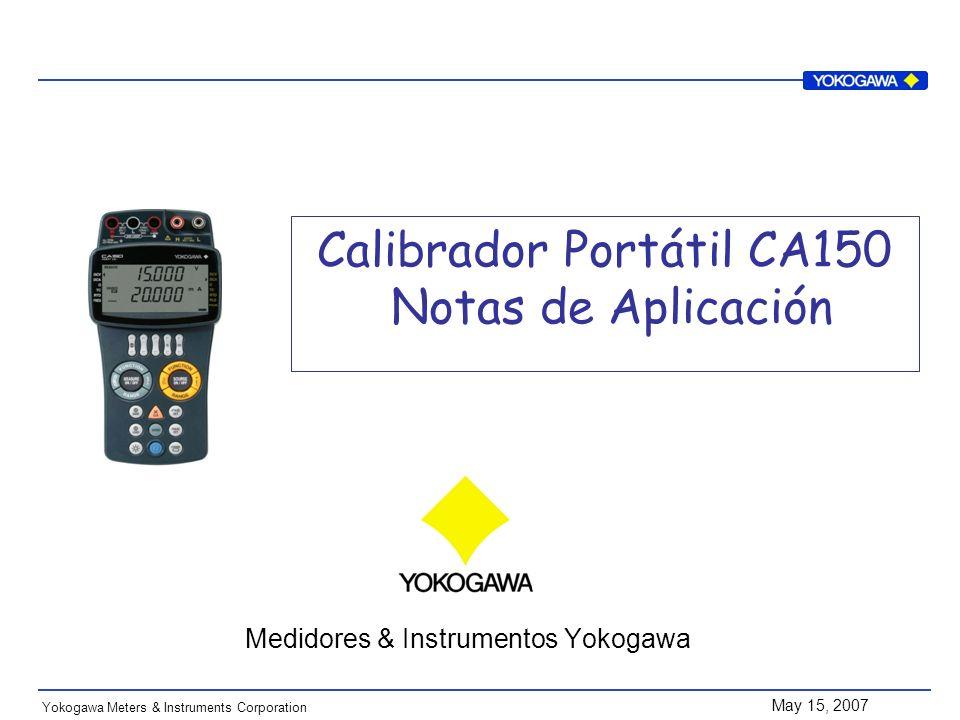 May 15, 2007 Yokogawa Meters & Instruments Corporation Calibrador Portátil CA150 Notas de Aplicación Medidores & Instrumentos Yokogawa