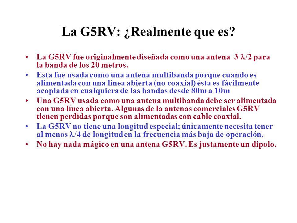 La G5RV: ¿Realmente que es? La G5RV fue originalmente diseñada como una antena 3 /2 para la banda de los 20 metros. Esta fue usada como una antena mul