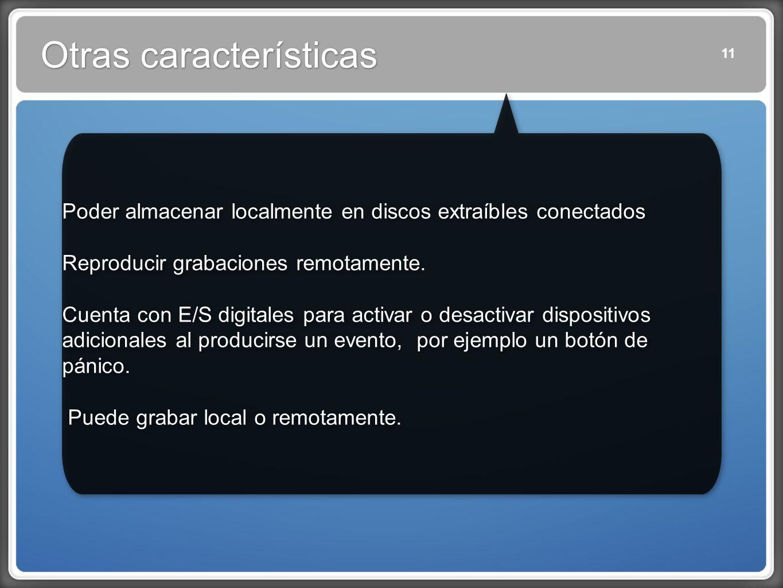 Otras características 11 Poder almacenar localmente en discos extraíbles conectados Reproducir grabaciones remotamente.