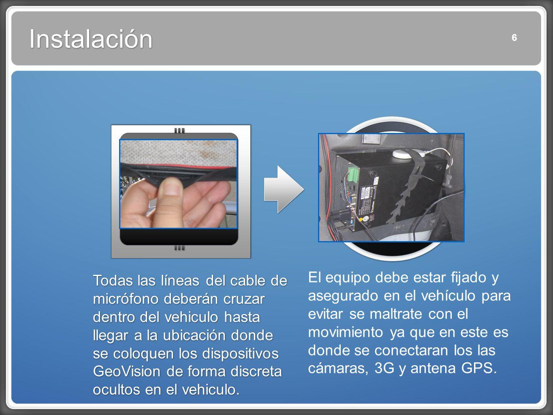 6 Instalación Todas las líneas del cable de micrófono deberán cruzar dentro del vehiculo hasta llegar a la ubicación donde se coloquen los dispositivos GeoVision de forma discreta ocultos en el vehiculo.