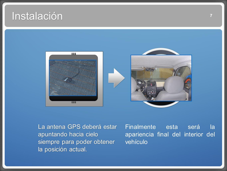7 Instalación La antena GPS deberá estar apuntando hacia cielo siempre para poder obtener la posición actual.