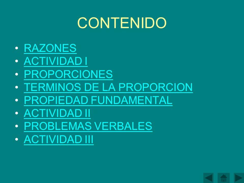 CONTENIDO RAZONES ACTIVIDAD I PROPORCIONES TERMINOS DE LA PROPORCION PROPIEDAD FUNDAMENTAL ACTIVIDAD II PROBLEMAS VERBALES ACTIVIDAD III