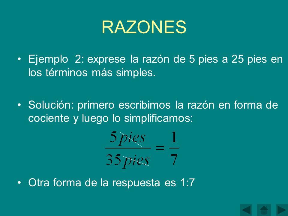 RAZONES Ejemplo 2: exprese la razón de 5 pies a 25 pies en los términos más simples.