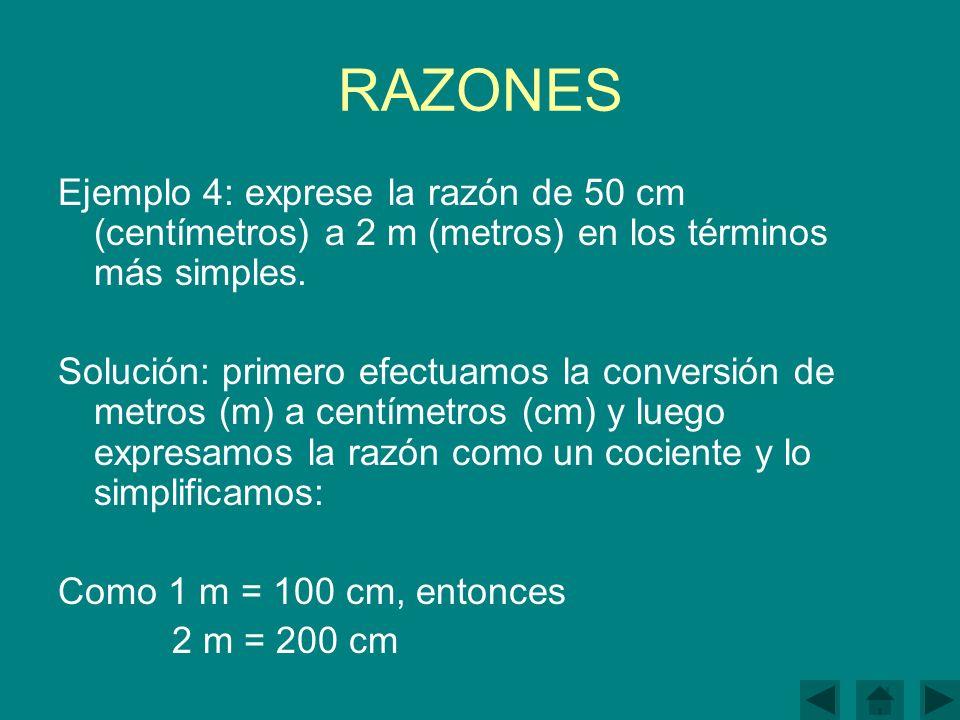 RAZONES Ejemplo 4: exprese la razón de 50 cm (centímetros) a 2 m (metros) en los términos más simples.