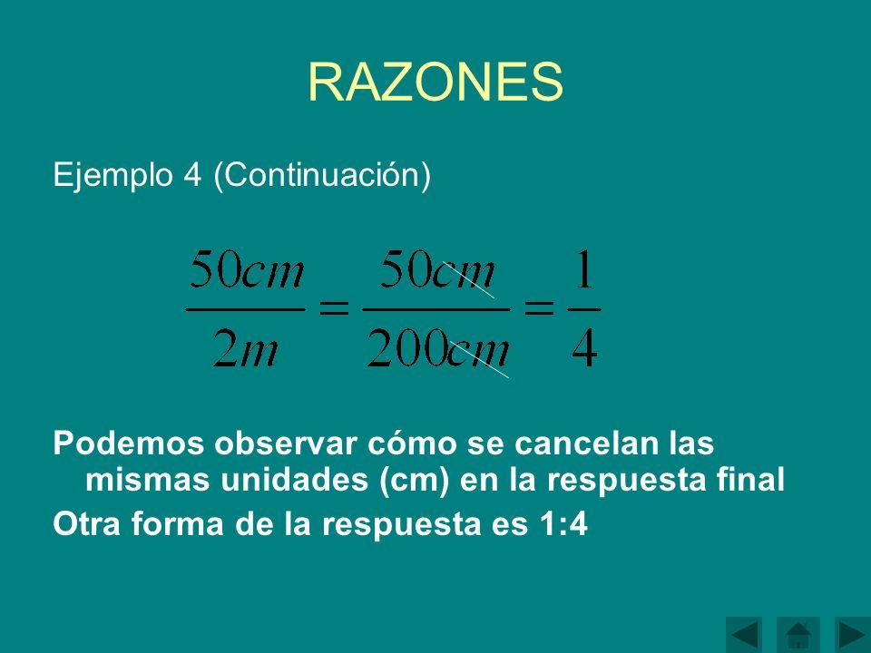 RAZONES Ejemplo 4 (Continuación) Podemos observar cómo se cancelan las mismas unidades (cm) en la respuesta final Otra forma de la respuesta es 1:4