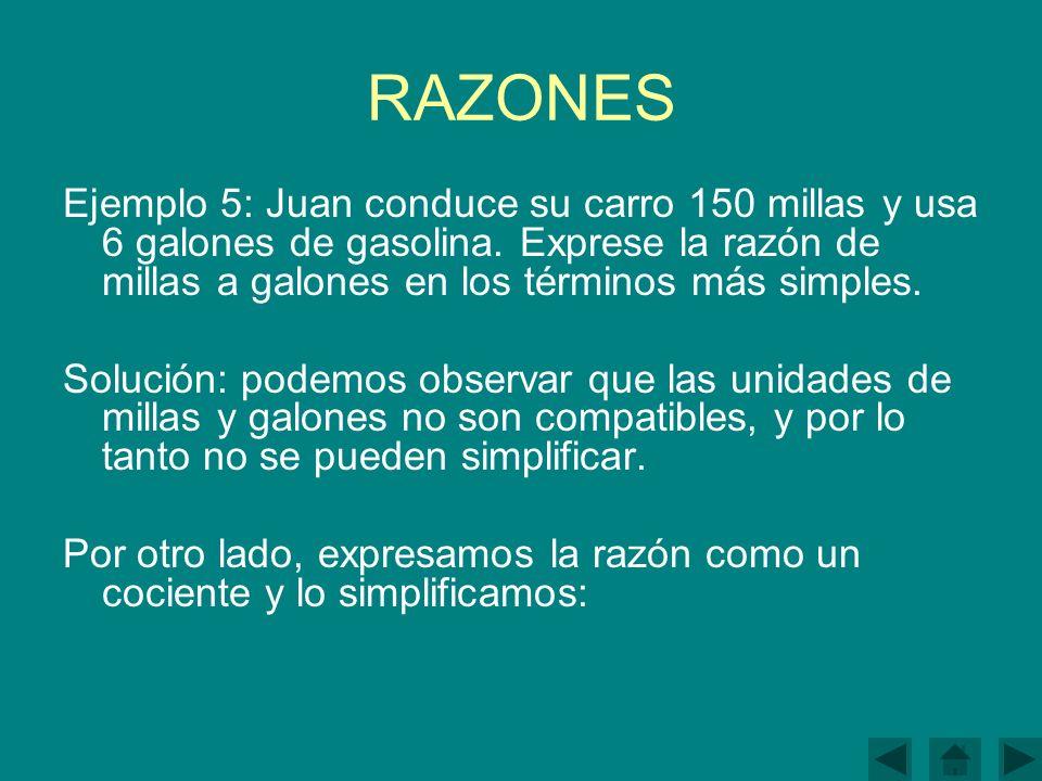 RAZONES Ejemplo 5: Juan conduce su carro 150 millas y usa 6 galones de gasolina.