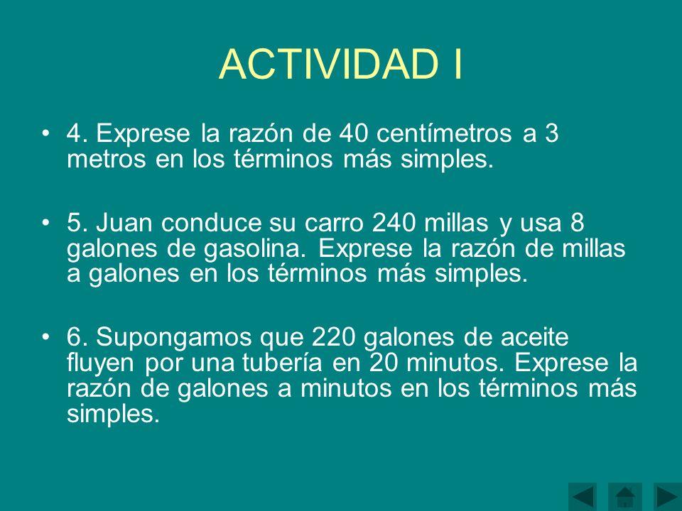 ACTIVIDAD I 4.Exprese la razón de 40 centímetros a 3 metros en los términos más simples.